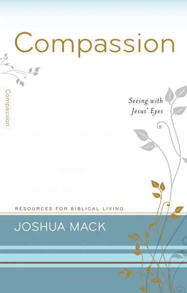 Compassion: Seeing With Jesus' Eyes