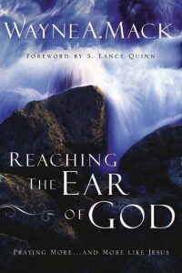 Reaching the Ear of God: Learning to Pray more ... and more Like Jesus