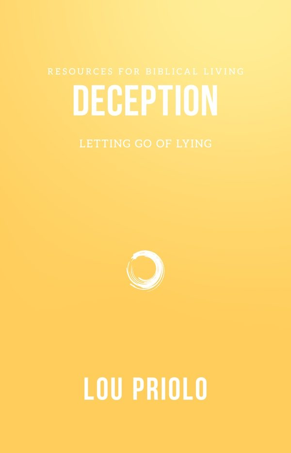Deception - Letting Go of Lying, by Lou Priolo