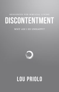 Discontentment - Why Am I So Unhappy? by Lou Priolo