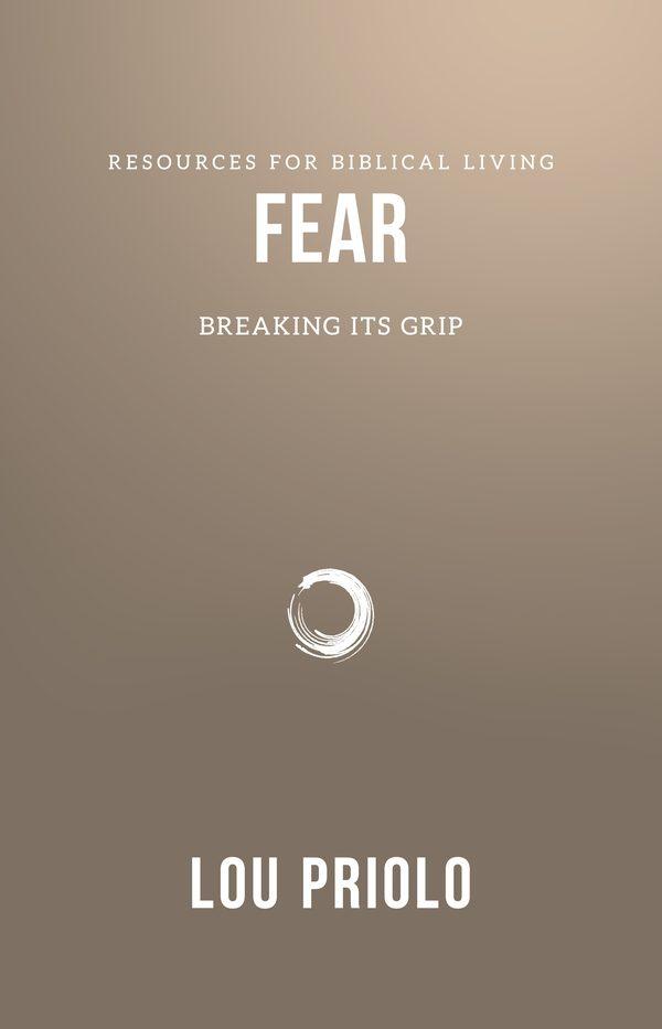 Fear - Breaking Its Grip, by Lou Priolo