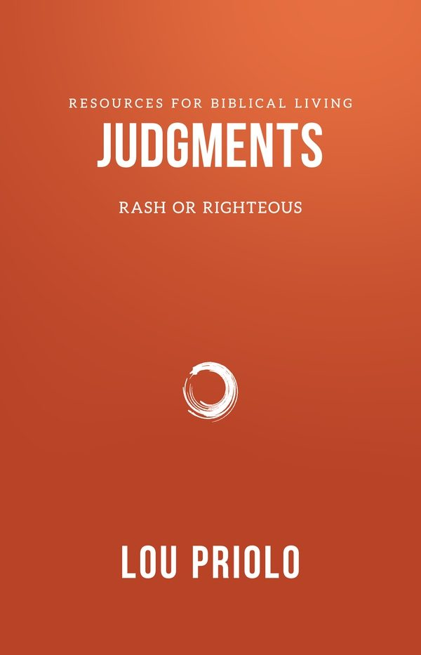 Judgments - Rash or Righteous, by Lou Priolo