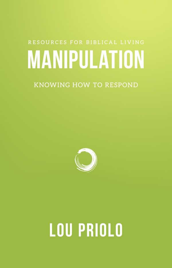 Manipulation - Knowing How To Respond, by Lou Priolo