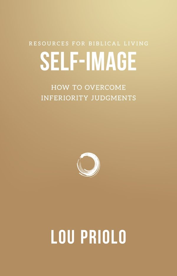 Self-Image - How To Overcome Inferiority Judgments, by Lou Priolo