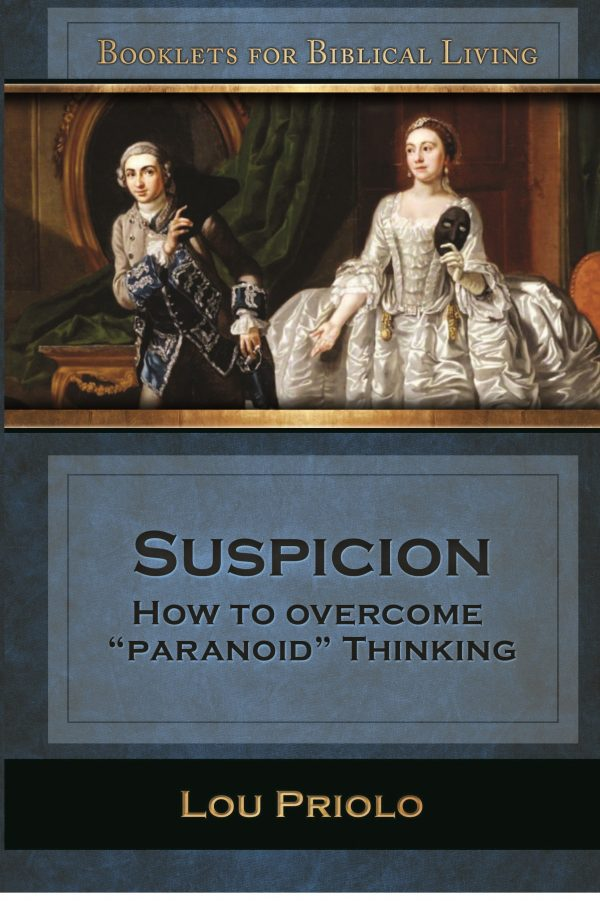 Suspicion: How To Overcome Paranoid Thinking, by Lou Priolo