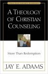 A Theology of Christian Counseling by Jay E Adams