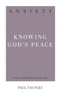 Anxiety: Knowing God's Peace, by Paul Tautges