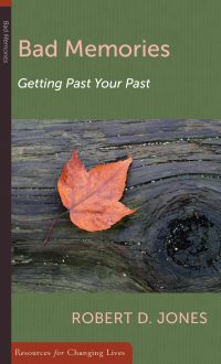 Bad Memories: Getting Past Your Past, booklet by Robert D. Jones