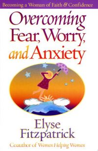 Overcoming Fear Worry and Anxiety by Elyse Fitzpatrick