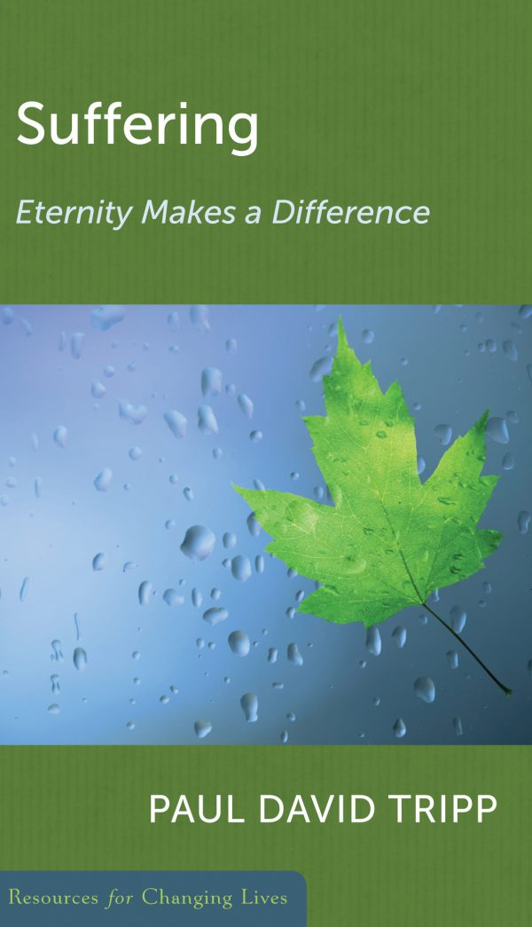 Suffering: Eternity Makes A Difference, booklet by Paul David Tripp